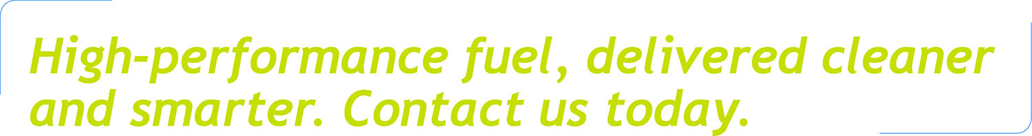 High-performance fuel, delivered cleaner and smarter. Contact us today.